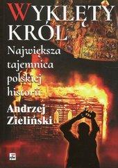Wyklęty król Największa tajemnica polskiej historii