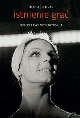 Istnienie grać Portret Ewy Wycichowskiej