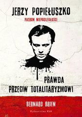 Jerzy Popiełuszko Prawda przeciw totalitaryzmowi