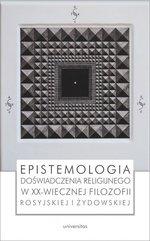 Epistemologia doświadczenia religijnego w XX-wiecznej filozofii rosyjskiej i żydowskiej