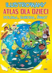 Ilustrowany atlas dla dzieci Polska, Europa, Świat