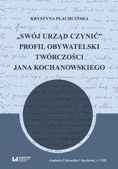 """""""Swój urząd czynić"""". Profil obywatelski twórczości Jana Kochanowskiego"""