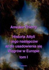 Historia Attyli i jego następców aż do usadowienia się Węgrów w Europie - tom I