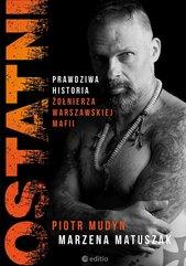 Ostatni Prawdziwa historia żołnierza warszawskiej mafii