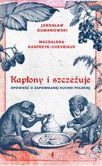 Kapłony i szczeżuje. Opowieść o zapomnianej kuchni polskiej
