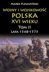 Wojny i wojskowość Polska XVI wieku tom II