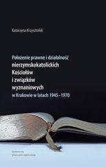 Położenie prawne i działalność nierzymskokatolickich kościołów i związków wyznaniowych w Krakowie w latach 1945-1970