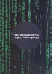 Wokół edukacji polonistycznej: diagnozy - dylematy - propozycje