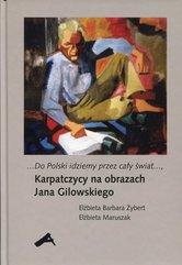 Do Polski idziemy przez cały świat Karpatczycy na obrazach Jana Gilowskiego