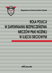 Rola Policji w zapewnianiu bezpieczeństwa meczów piłki nożnej w ujęciu sieciowym