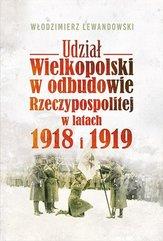 Udział Wielkopolski w odbudowie Rzeczypospolitej w latach 1918 i 1919