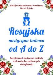 Rosyjska medycyna ludowa do A do Z. Bezpieczne i skuteczne metody uzdrawiania codziennych dolegliwości