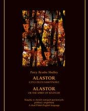 Alastor, czyli duch samotności. Alastor, or The Spirit of Solitude