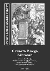 Czwarta Księga Ezdrasza. Zwana też Drugą bądź Trzecią Księgą Ezdrasza, Proroctwem Ezdrasza lub Apokalipsą Ezdrasza