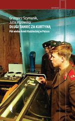Długi taniec za kurtyną. Pół wieku armii radzieckiej w Polsce