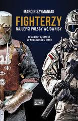 Fighterzy Najlepsi polscy wojownicy od Zawiszy Czarnego do komandosów z Iraku