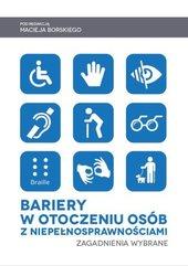 Bariery w otoczeniu osób z niepełnosprawnościami. Zagadnienia wybrane.