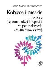 Kobiece i męskie wzory (re)konstrukcji własnej biografii w perspektywie zmiany zawodowej