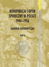 Konspiracja i opór społeczny w Polsce 1944-1956 tom 5