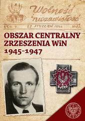 Obszar Centralny Zrzeszenia WiN 1945-1947