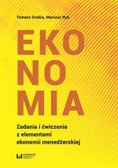 Ekonomia. Zadania i ćwiczenia z elementami ekonomii menedżerskiej