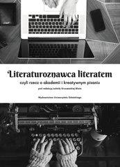 Literaturoznawca literatem czyli rzecz o akademii i kreatywnym pisaniu