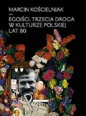 Egoiści Trzecia droga w kulturze polskiej lat 80
