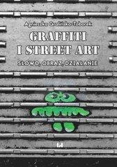 Grafitti i street art. Słowo, obraz, działanie