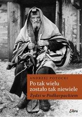 Po tak wielu zostało tak niewiele... Żydzi w Podkarpackiem