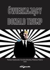 Ćwierkający Donald Trump. Czym jest Twitter dla użytkowników,dziennikarzy i prezydenta USA? Od analizy dyskursu po badania o