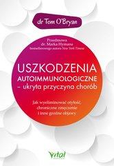 Uszkodzenia autoimmunologiczne – ukryta przyczyna chorób. Jak wyeliminować otyłość, chroniczne zmęczenie i inne groźne