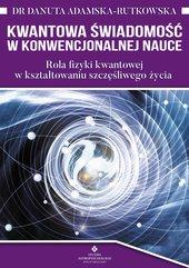 Kwantowa świadomość w konwencjonalnej nauce. Rola fizyki kwantowej w kształtowaniu szczęśliwego życia