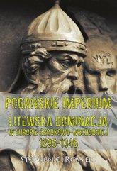 Pogańskie Imperium. Litewska dominacja w Europie środkowo-wschodniej 1295-1345