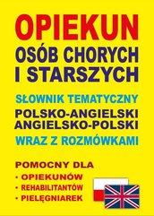 Opiekun osób chorych i starszych Słownik tematyczny polsko-angielski • angielsko-polski wraz z rozmówkami