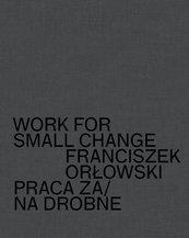Work for small change Praca za/na drobne