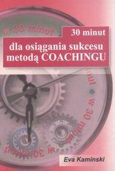 30 minut dla osiągnięcia sukcesu metodą Coachingu