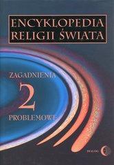 Encyklopedia religii świata Tom 2 Zagadnienia problemowe