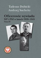 Oficerowie wywiadu WP i PSZ w latach 1939-1945 Tom 4