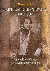 Bartłomiej Beniowski 1800-1867 Cosmopolitical Chartist and Revolutionary Refugee
