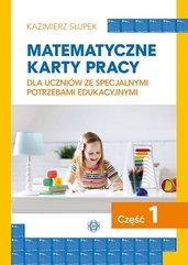 Matematyczne karty pracy dla uczniów ze specjalnymi potrzebami edukacyjnymi Część 1