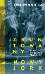 Zbuntowany Nowy Jork Wolność w czasach prohibicji