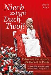 Niech Zstąpi Duch Twój Pielgrzymki Ojca Świętego Jana Pawła II do Polski
