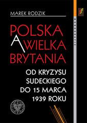 Polska a Wielka Brytania Od kryzysu sudeckiego do 15 marca 1939 roku