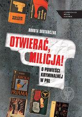 OTWIERAĆ MILICJA! O powieści kryminalnej w PRL
