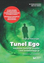 """Tunel Ego. Naukowe badanie umysłu a mit świadomego """"ja"""". Wydanie drugie poprawione"""