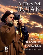 Adam Bujak Życie malowane światłem. Fotografie 1964- 2019