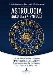 Astrologia jako język symboli. Jak zrozumieć siebie i bliskich korzystając ze znaków Zodiaku, Ascendentu, domów horoskopu o