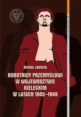 Robotnicy przemysłowi w województwie kieleckim w latach 1945-1949