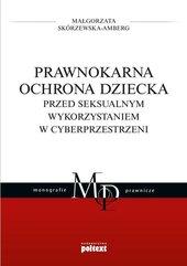 Prawnokarna ochrona dziecka przed seksualnym wykorzystaniem w cyberprzestrzeni