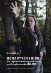 Romantyzm i kino. Idee i wyobrażenia romantyczne w filmach polskich reżyserów z lat 1947-1990